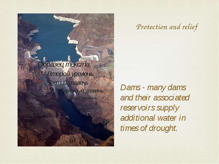 Protection and relief Dams - many dams and their associated reservoirs supply...