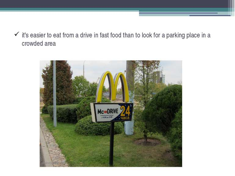 it's easier to eat from a drive in fast food than to look for a parking place...