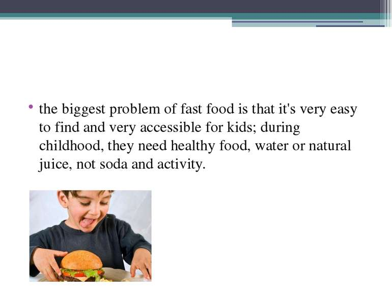 the biggest problem of fast food is that it's very easy to find and very acce...