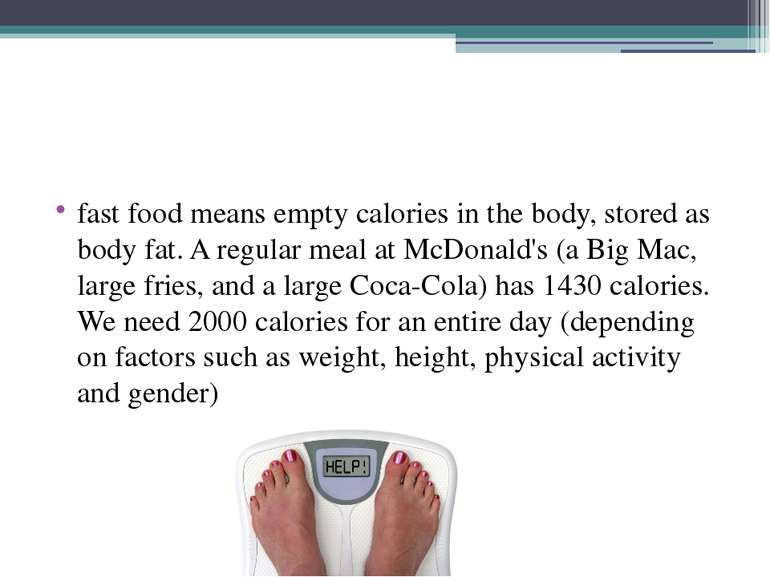 fast food means empty calories in the body, stored as body fat. A regular mea...