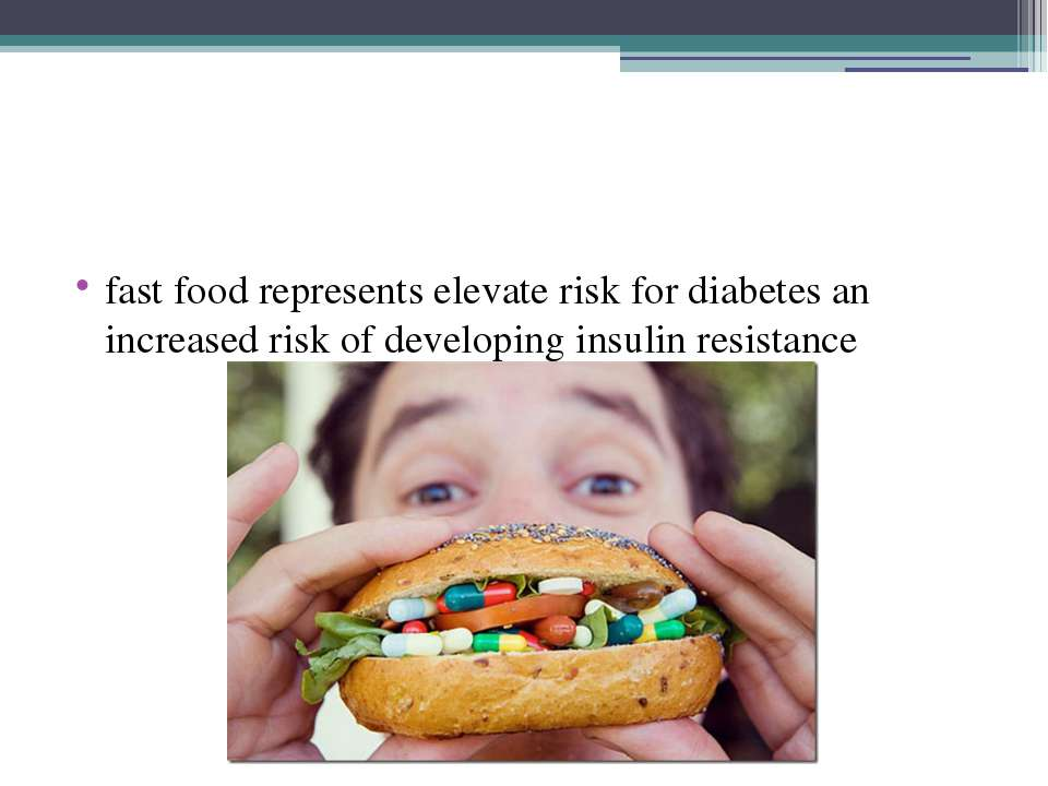 fast food represents elevate risk for diabetes an increased risk of developin...