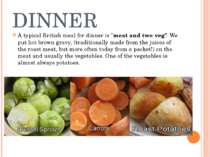 """DINNER A typical British meal for dinner is """"meat and two veg"""". We put hot br..."""