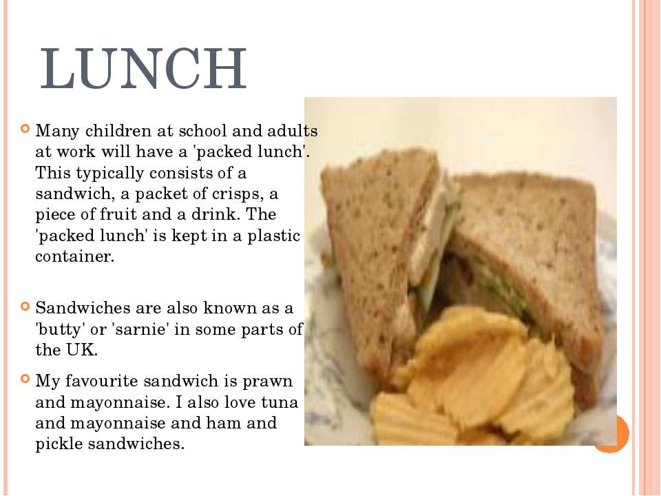 LUNCH Many children at school and adults at work will have a 'packed lunch'. ...