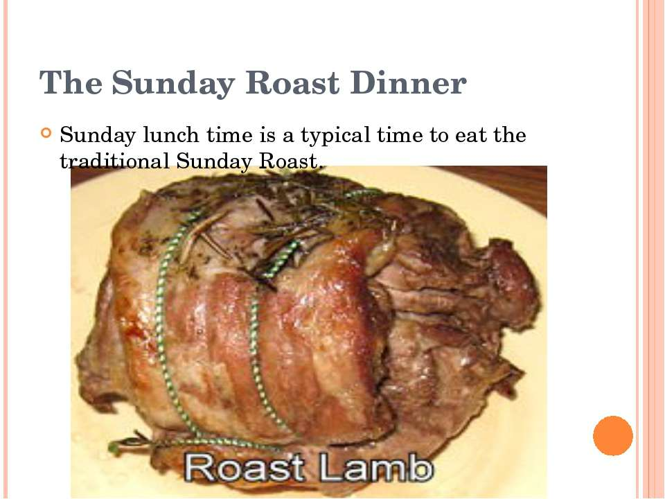 The Sunday Roast Dinner Sunday lunch time is a typical time to eat the tradit...