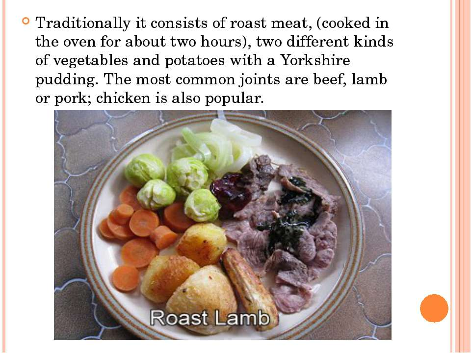 Traditionally it consists of roast meat, (cooked in the oven for about two ho...