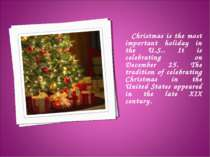 Christmas is the most important holiday in the U.S.. It is celebrating on Dec...