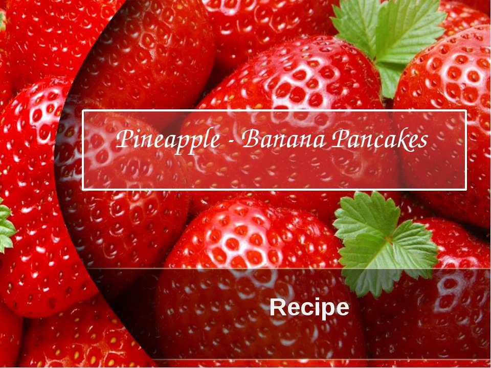 Recipe Pineapple - Banana Pancakes ProPowerPoint.Ru