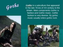 Goths Goths is a subculture that appeared in the late 70-ies of XX century in...