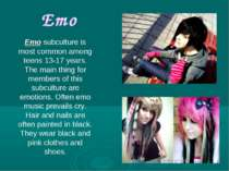 Emo Emo subculture is most common among teens 13-17 years. The main thing for...