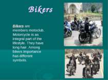 Bikers Bikers are members motoclub. Motorcycle is as integral part of the lif...