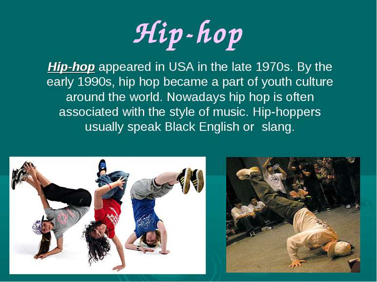 Hip-hop Hip-hop appeared in USA in the late 1970s. By the early 1990s, hip ho...