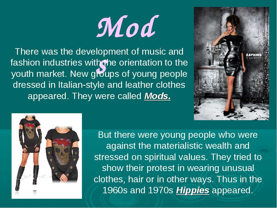 Mods There was the development of music and fashion industries with the orien...