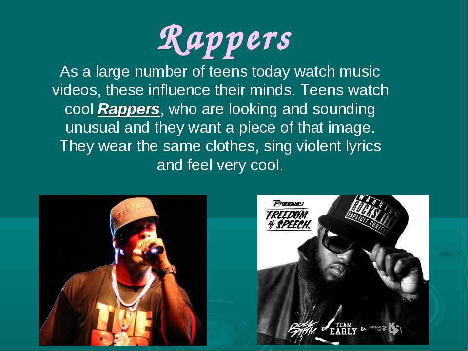 Rappers As a large number of teens today watch music videos, these influence ...