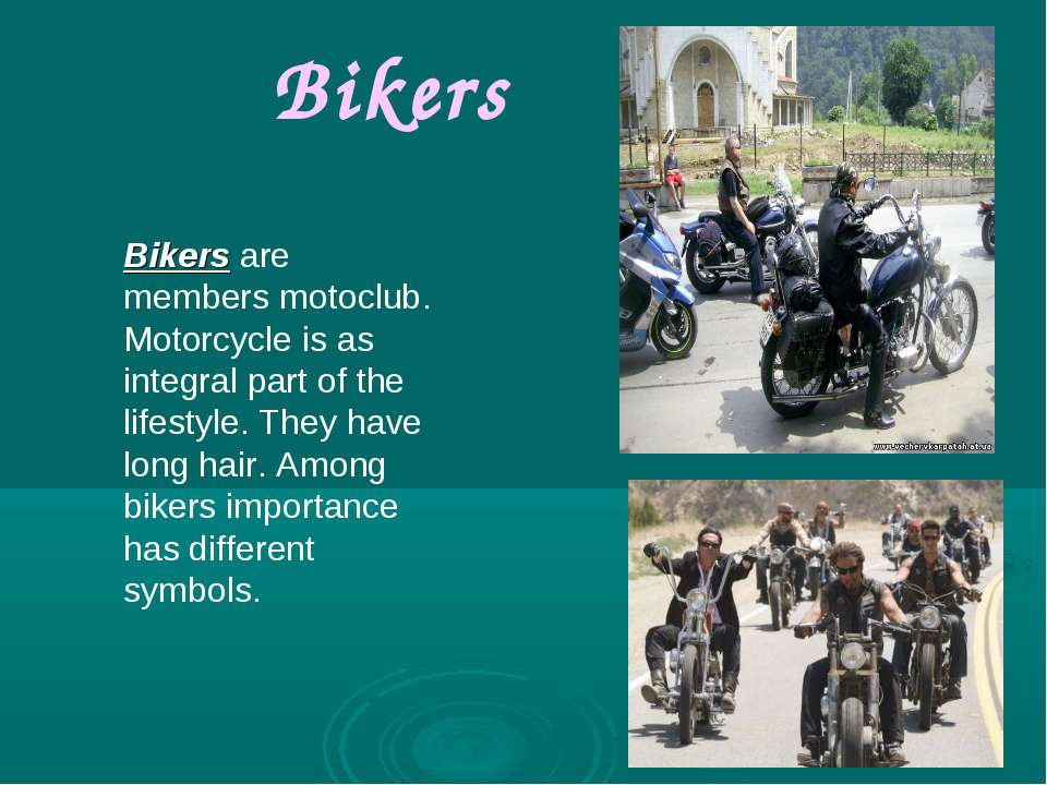 Bikers Bikers are members motoclub. Motorcycle is as integral part of the lif...