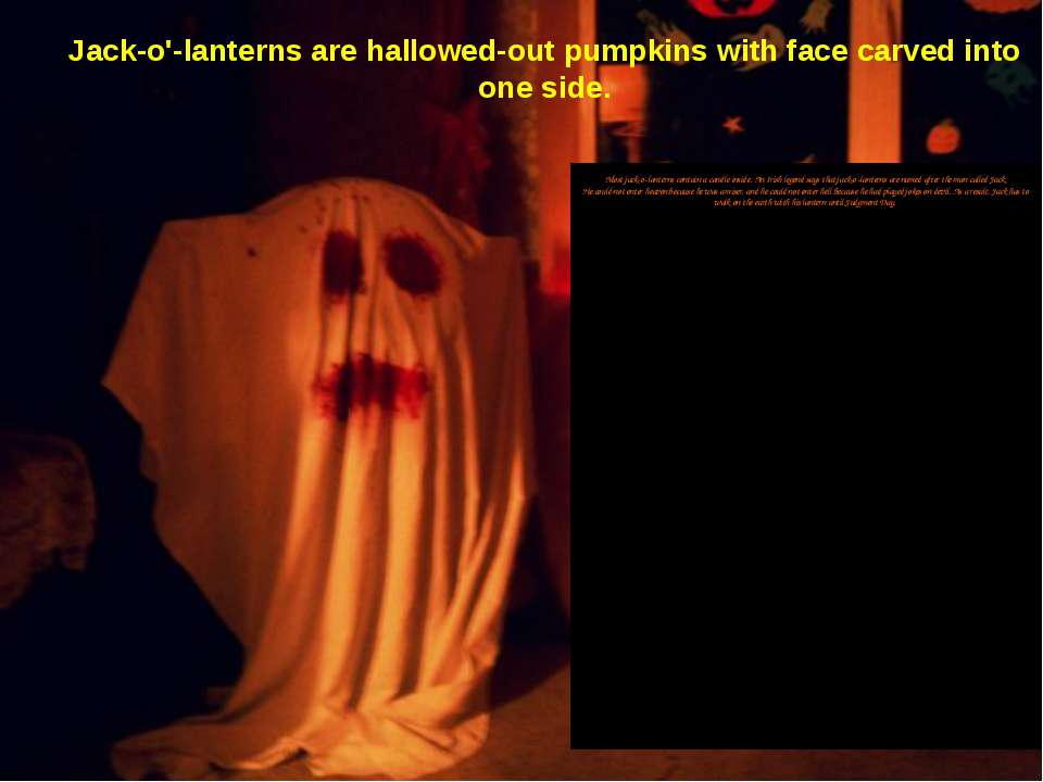 7 Jack-o'-lanterns are hallowed-out pumpkins with face carved into one side. ...