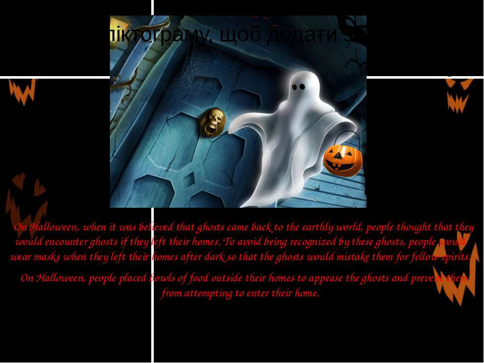 On Halloween, when it was believed that ghosts came back to the earthly world...