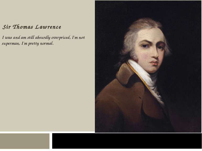 Sir Thomas Lawrence April 13, 1769 Bristol - January 7, 1830 London I was and...