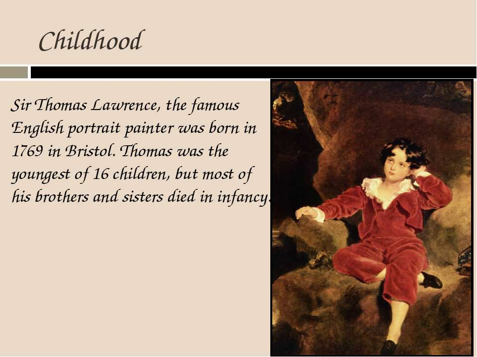 Childhood Sir Thomas Lawrence, the famous English portrait painter was born i...