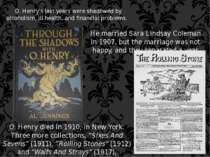 O. Henry's last years were shadowed by alcoholism, ill health, and financial ...