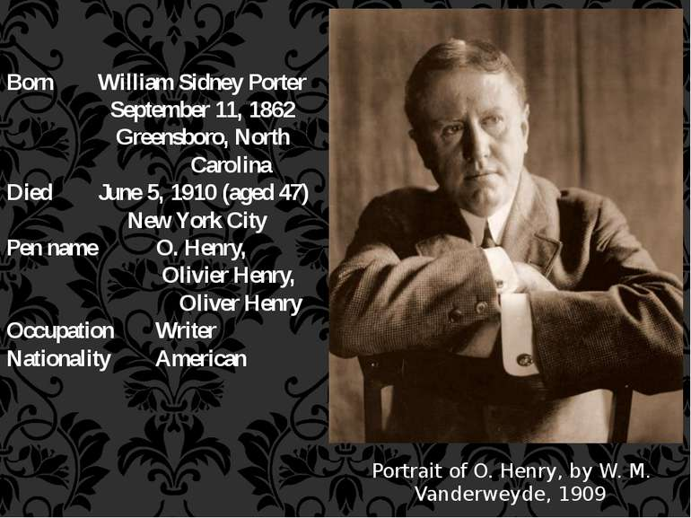 Born William Sidney Porter September 11, 1862 Greensboro, North Carolina Died...