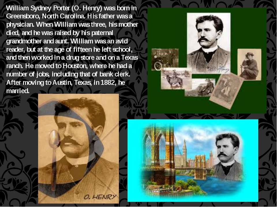 William Sydney Porter (O. Henry) was born in Greensboro, North Carolina. His ...