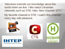 Television extends our knowledge about the world when we live. I like watch U...