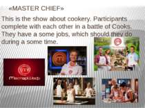 «MASTER CHIEF» This is the show about cookery. Participants complete with eac...