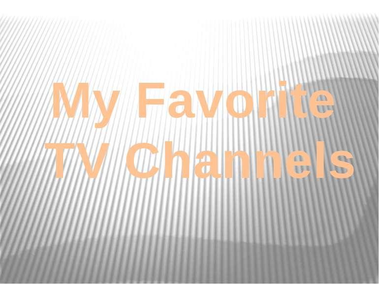 My Favorite TV Channels