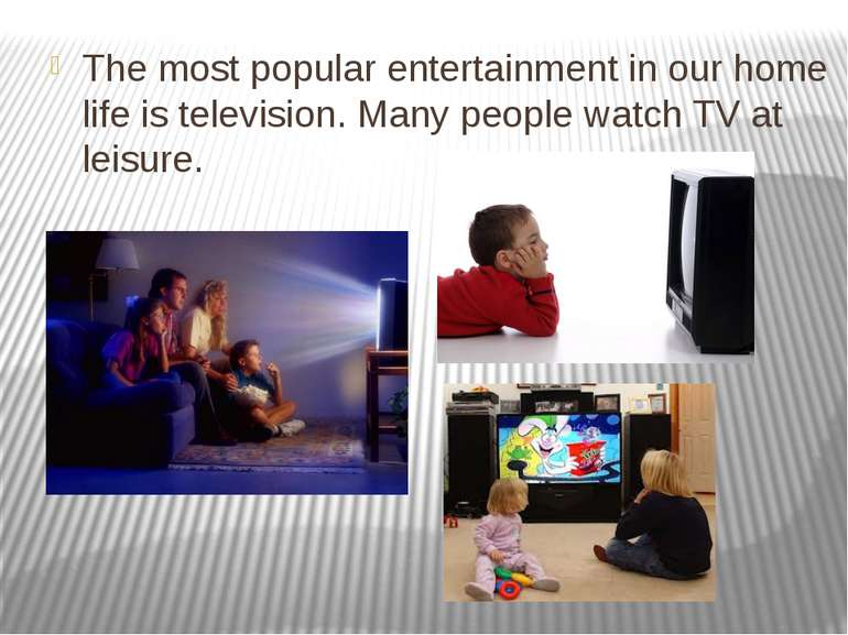The most popular entertainment in our home life is television. Many people wa...