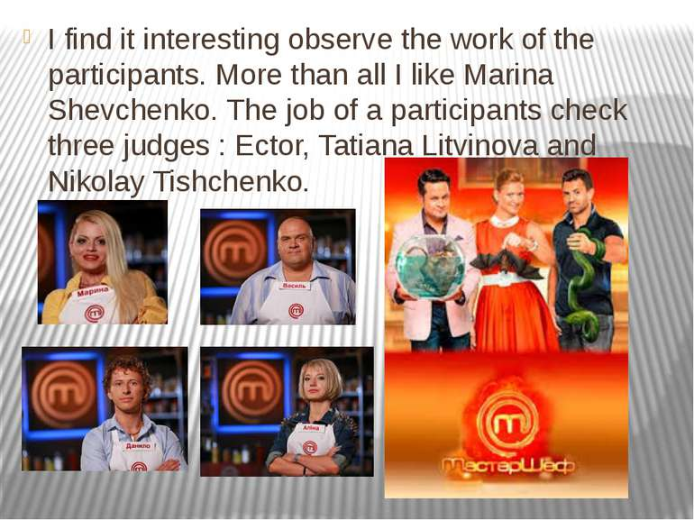 I find it interesting observe the work of the participants. More than all I l...