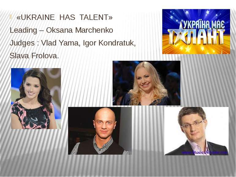 «UKRAINE HAS TALENT» Leading – Oksana Marchenko Judges : Vlad Yama, Igor Kond...