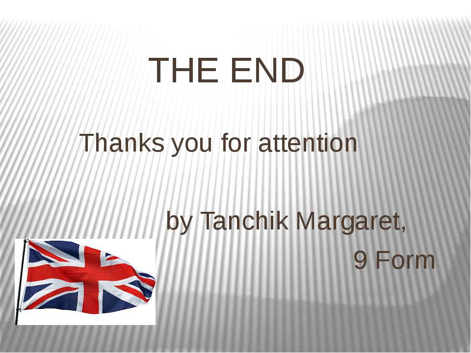 THE END Thanks you for attention by Tanchik Margaret, 9 Form
