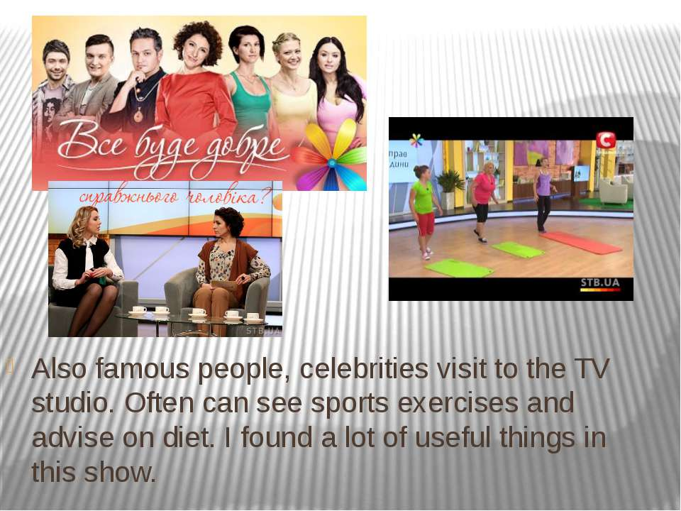 Also famous people, celebrities visit to the TV studio. Often can see sports ...