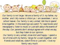 Our family is not large. We are a family of 3: my father, my mother and I.My ...