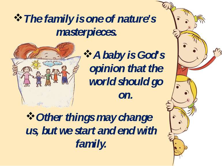 The family is one of nature's masterpieces. A baby is God's opinion that the ...