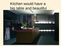 Kitchen would have a big table and beautiful lamp.