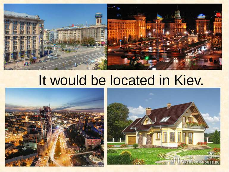 It would be located in Kiev.