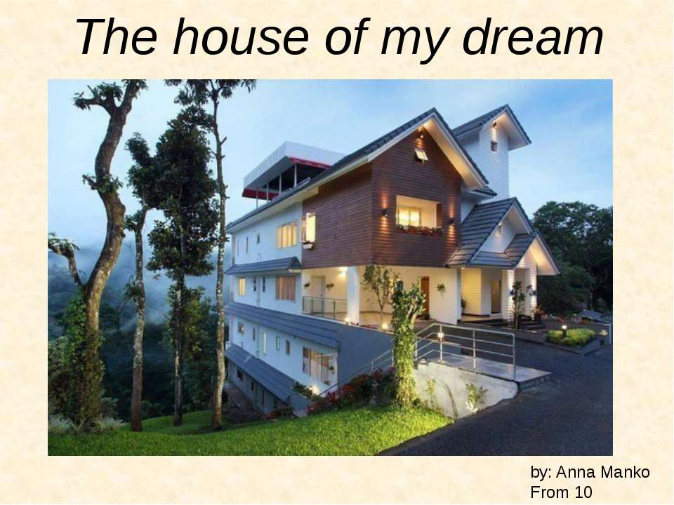 The house of my dream by: Anna Manko From 10