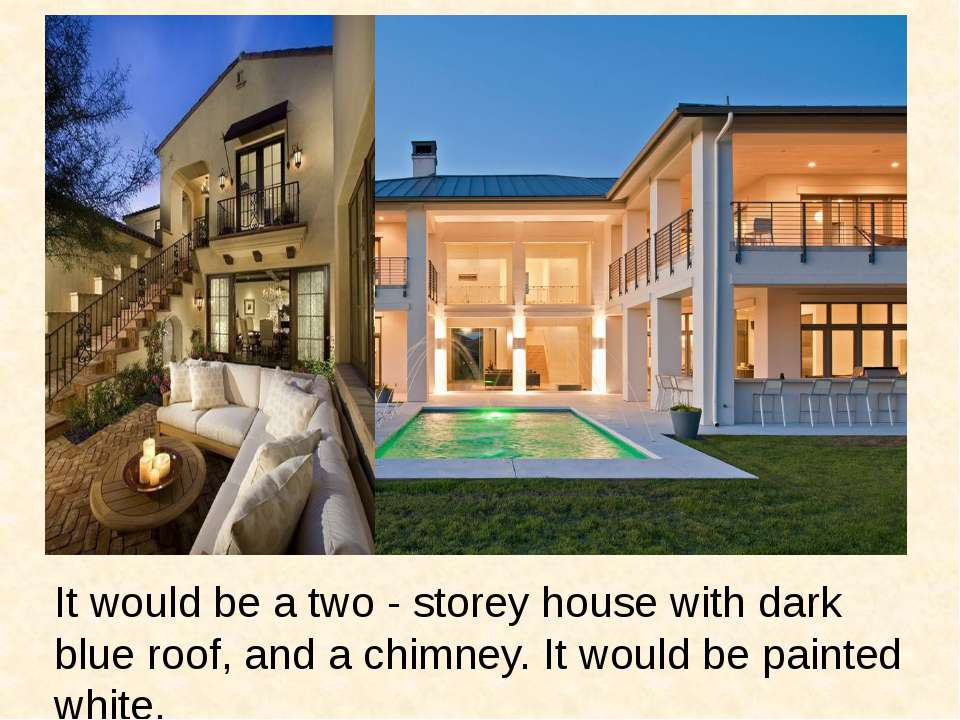 It would be a two - storey house with dark blue roof, and a chimney. It would...