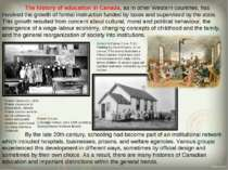 The history of education in Canada, as in other Western countries, has involv...