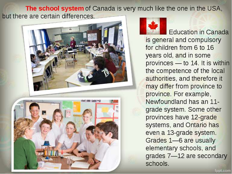 The school system of Canada is very much like the one in the USA, but there a...