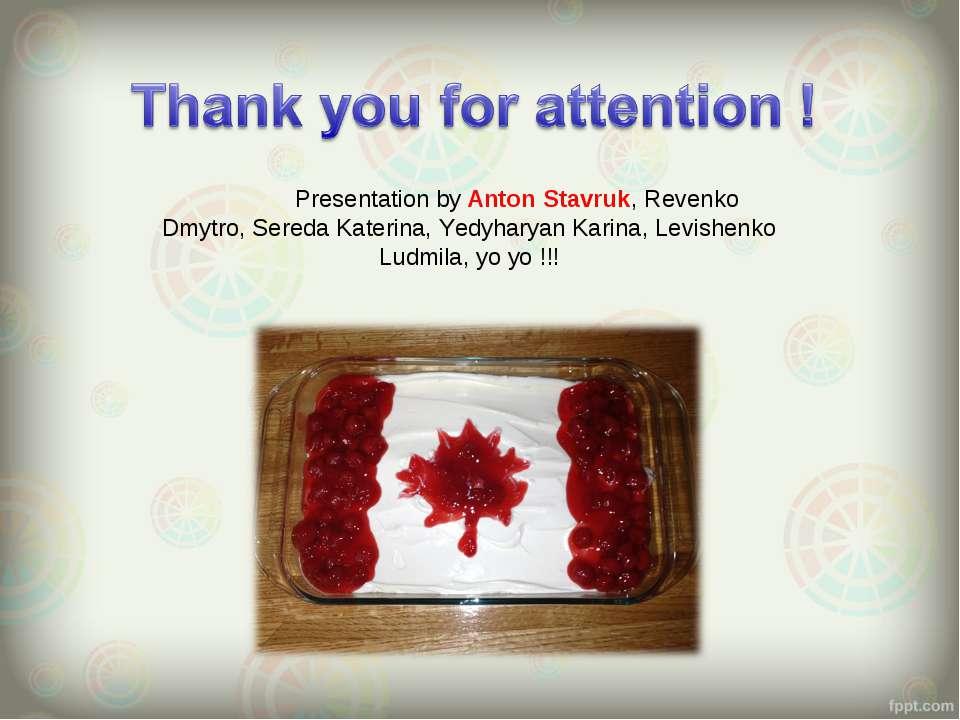 Presentation by Anton Stavruk, Revenko Dmytro, Sereda Katerina, Yedyharyan Ka...