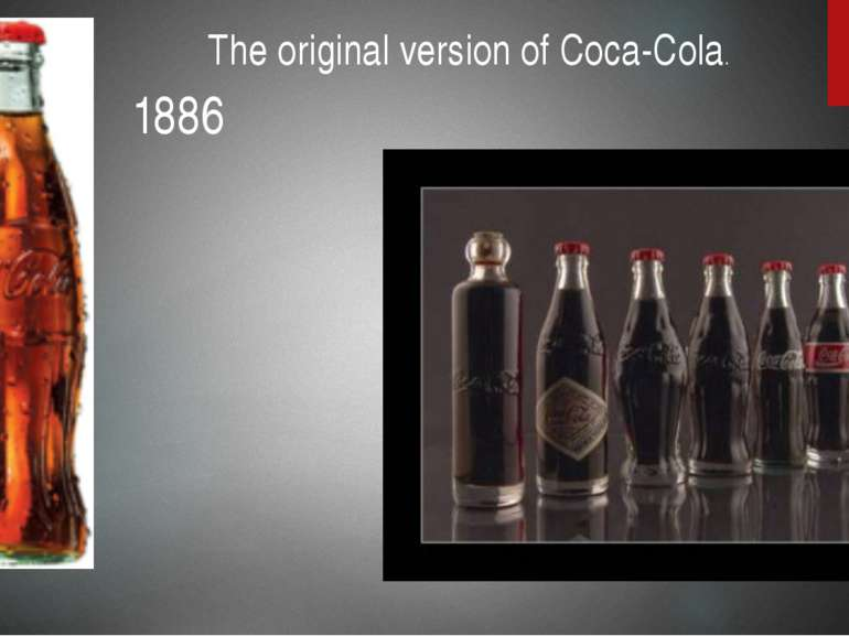 The original version of Coca-Cola. 1886