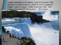 Height waterfalls is 53 meters. Foot of American Falls obscures a heap of sto...