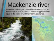 Mackenzie river Mackenzie - the largest Canadian river length 4241 km. Its fl...