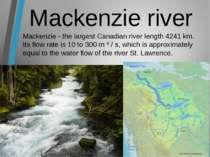 Mackenzie river Mackenzie - the largest Canadian river length 4241 km. Its fl...