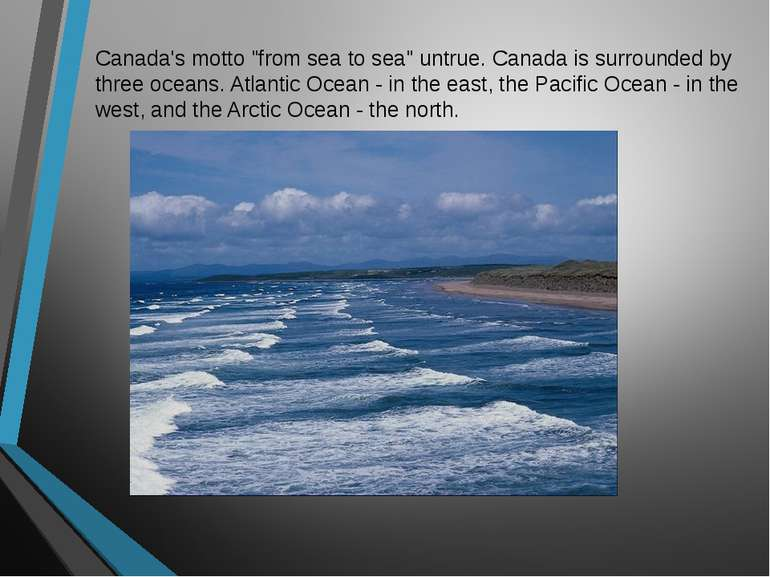 "Canada's motto ""from sea to sea"" untrue. Canada is surrounded by three oceans..."