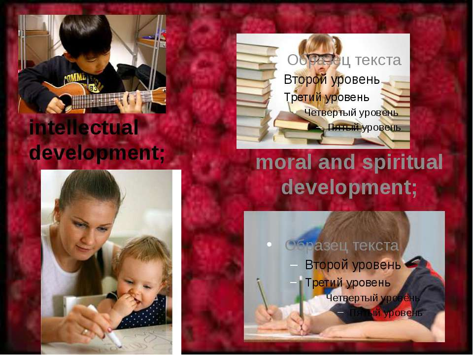 intellectual development; moral and spiritual development;