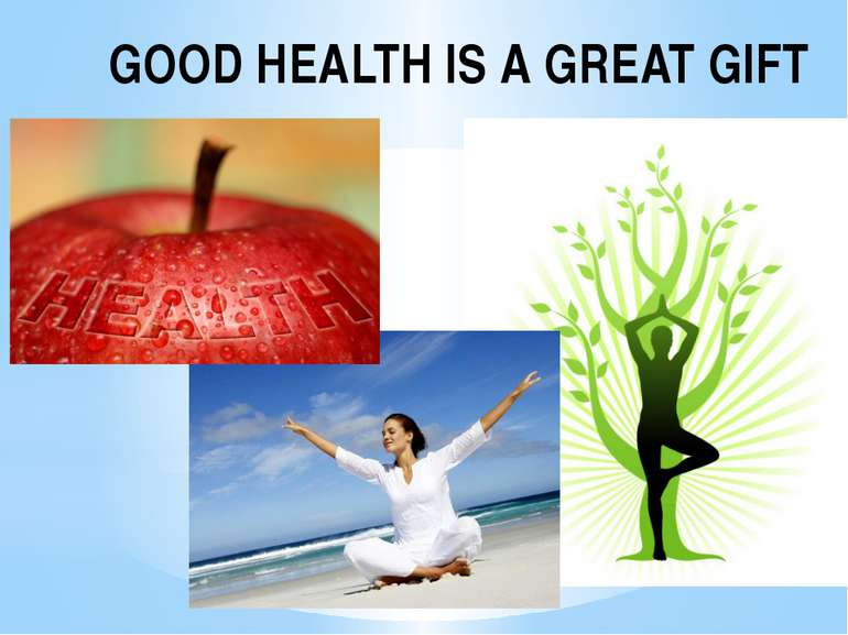 GOOD HEALTH IS A GREAT GIFT