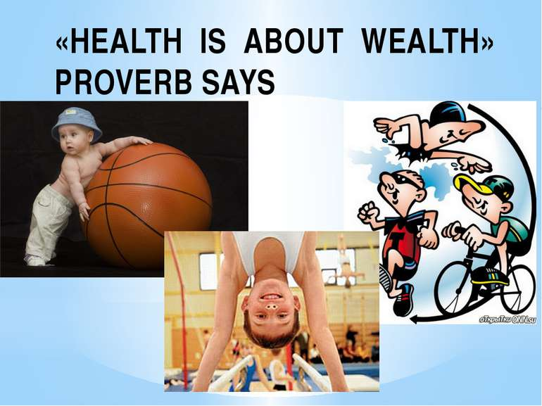 «HEALTH IS ABOUT WEALTH» PROVERB SAYS